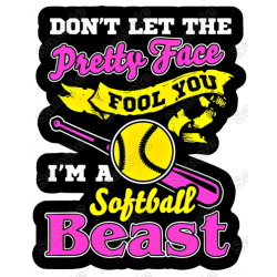 Don't Let The Pretty Face Fool You Softball Beast T Shirt Iron on Transfer Decal
