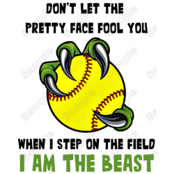 Don't Let The Pretty Face Fool You Softball I am Beast T Shirt Iron on Transfer Decal