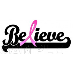 Breast Cancer Awareness ~ Believe ~ T Shirt Iron on Transfer Decal #16