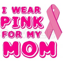 Breast Cancer Awareness ~I Wear Pink for my Mom~ T Shirt Iron on Transfer Decal #12