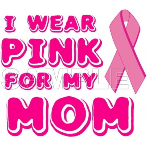 Breast Cancer Awareness ~I Wear Pink for my Mom~ T Shirt Iron on Transfer Decal #12 by www.shopironons.com