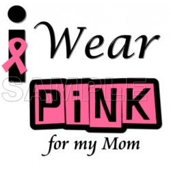Breast Cancer Awareness ~I Wear Pink for my Mom~ T Shirt Iron on Transfer Decal #14