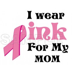 Breast Cancer Awareness ~I Wear Pink for my Mom~ T Shirt Iron on Transfer Decal #3