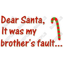 Christmas, Dear Santa it was my brother's fault ... T Shirt Iron on Transfer Decal #40