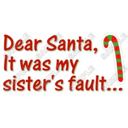 Christmas, Dear Santa it was my sister 's fault ... T Shirt Iron on Transfer Decal #41