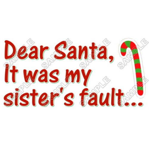 Christmas, Dear Santa it was my sister s fault ... T Shirt Iron on Transfer Decal #41 by www.shopironons.com