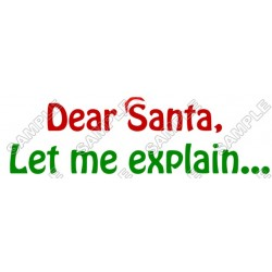 Dear santa, let me Explain Christmas T Shirt Iron on Transfer Decal #67
