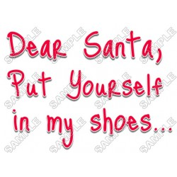 Dear Santa, put yourself in my shoes Christmas T Shirt Iron on Transfer Decal #65