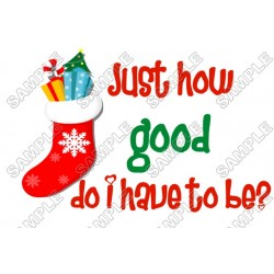 Just How good do i have to be Christmas T Shirt Iron on Transfer Decal #63