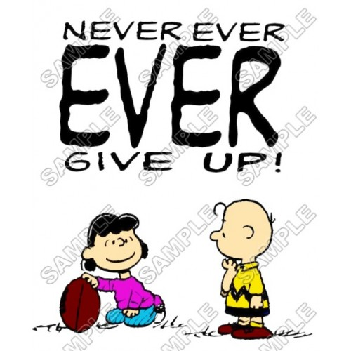Peanuts, Snoopy, Charlie Brown ~ Never Ever Give Up ~ T Shirt Iron on Transfer Decal #8 by www.shopironons.com