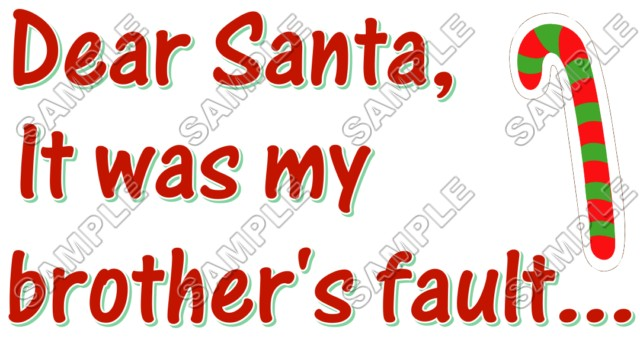 Christmas Dear Santa It Was My Brother S Fault T