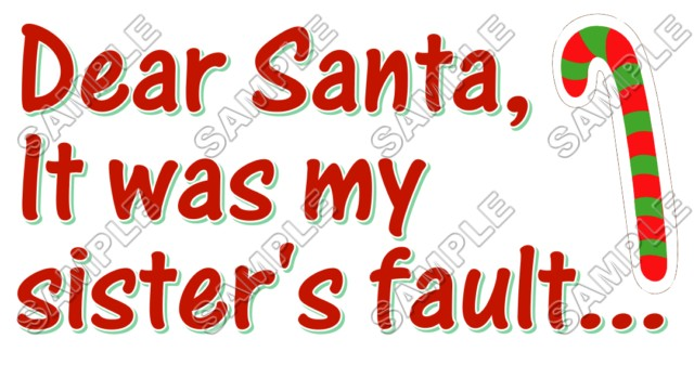 Christmas Dear Santa It Was My Sister S Fault T